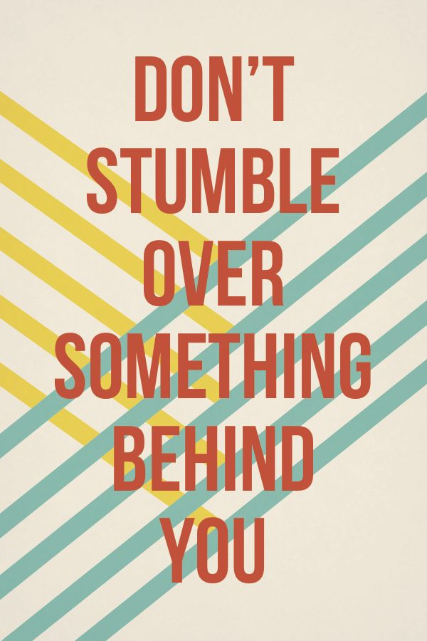 don't stumble over something behind you