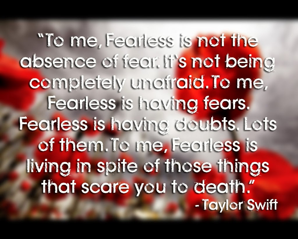 To me, Fearless is not the absence of fear