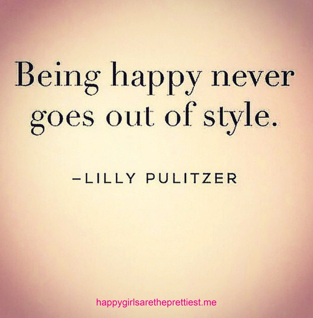 Image Quotes About Being Happy: Being Happy Never Goes Out Of Style & Other Quotes To