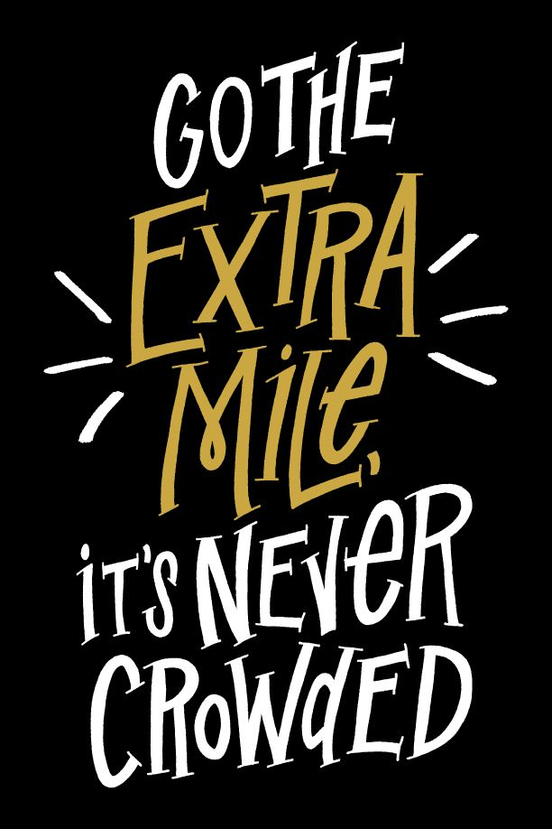 go the extra mile. it's never crowded