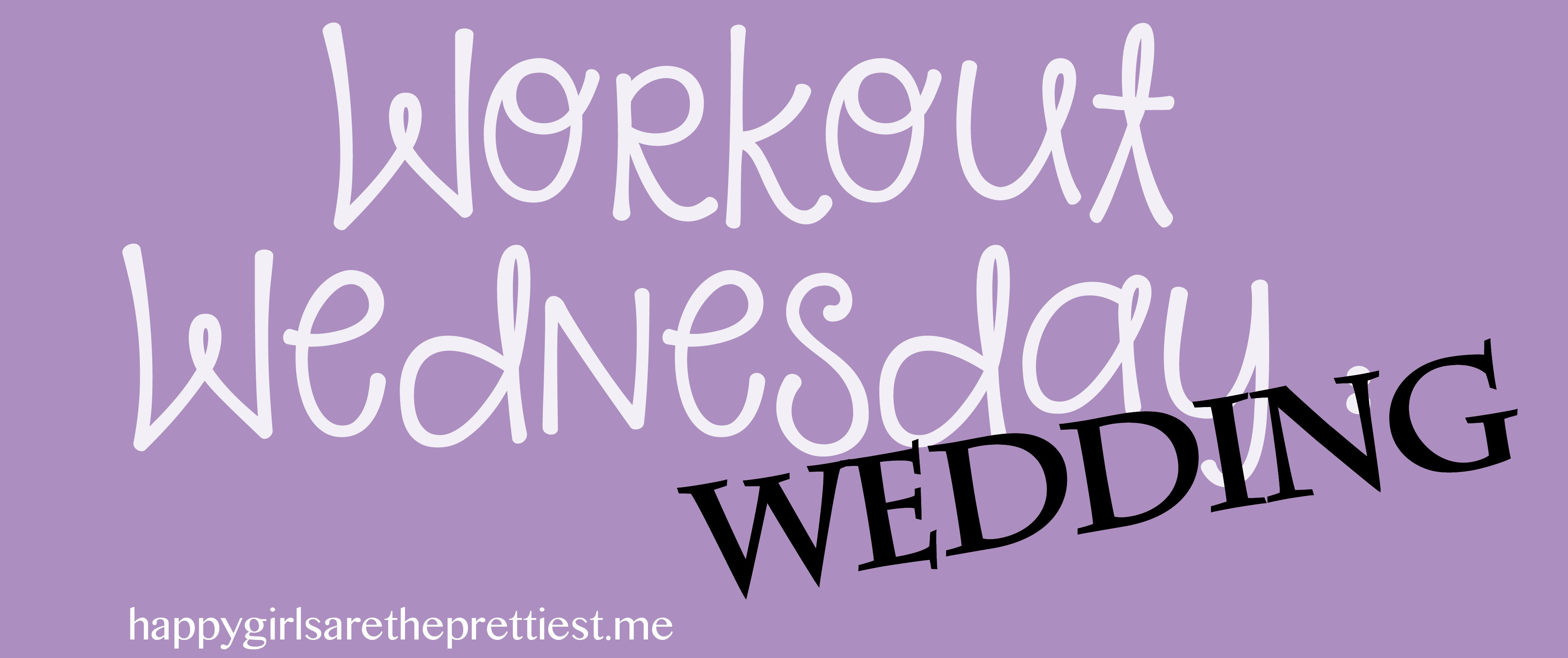 Workout Wednesday: Wedding Dress Edition | Happy Girls are the Prettiest